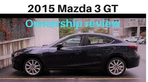 who owns mazda cars 2015 mazda 3 gt ownership review youtube
