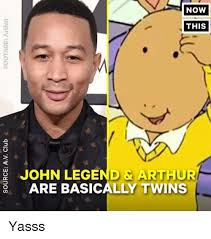 Yasssss Meme - now this john legend arthur are basically twins gnio a v 3odnos