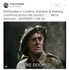 Snow Memes - brits mock cumbria earthquake and apocalyptic snow in