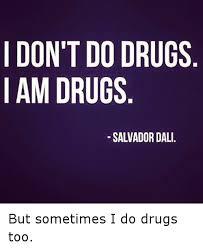 Funny Salvadorian Memes - i don t do drugs i am drugs salvador dali but sometimes i do drugs