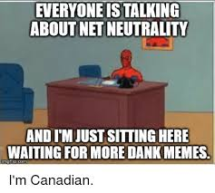 Talking In Memes - everyone is talking about net neutrality and i m just sitting here
