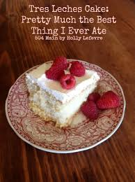 504 main by holly lefevre tres leches cake pretty much the best