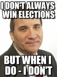 Win Meme - i don t always win elections stefan l禧fven meme on memegen