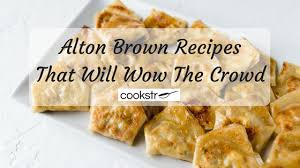 13 alton brown recipes that will wow the crowd cookstr com