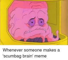 Scumbag Brain Meme - 25 best memes about scumbag brain meme scumbag brain memes
