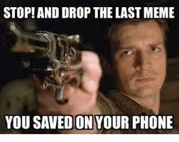Drop Phone Meme - stop and drop the last meme you savedon your phone meme on sizzle