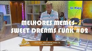 Sweet Dreams Meme - melhores memes da m纎sica sweet dreams funk 02 youtube
