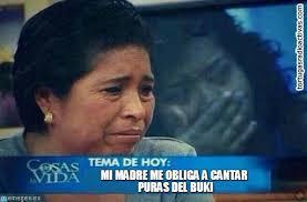 Memes Del Buki - mi madre me obliga a cantar puras del buki en memegen