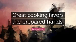 Cooking Favors by Jacques Pepin Quote Great Cooking Favors The Prepared 7