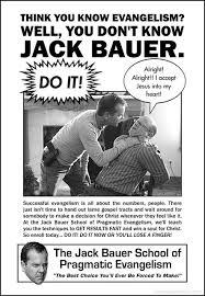 Jack Bauer Meme - seen on the web the jack bauer school of evangelism doug