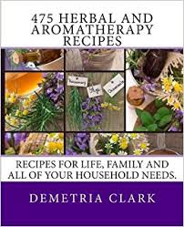 household needs 475 herbal and aromatherapy recipes recipes for life family and