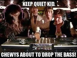Star Wars Nerd Meme - chewy drop the bass nerdgasm needs