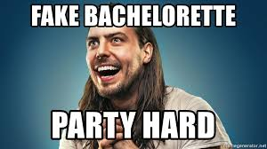 Bachelorette Party Meme - fake bachelorette party hard andrew wk party meme generator