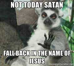 Not Today Meme - not today satan fall back in the name of jesus church humor