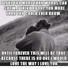 Memes On Love - i love you more than words can show i think about you more than you