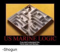 Us Marine Meme - us marine logic if you don t understand this you ve never met