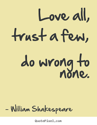 Quote About Friendship Quotes All Trust A Few Do Wrong To None