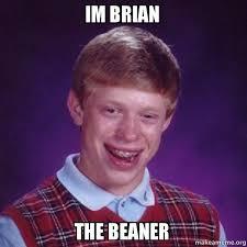 Beaner Meme - im brian the beaner bad luck brian make a meme