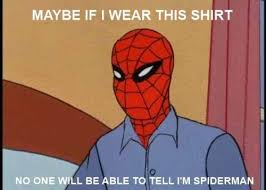 Funny Spiderman Memes - maybe if i wear this shirt no one will know i am spiderman