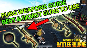 pubg weapons battlegrounds weapons guide best worst guns to use in pubg