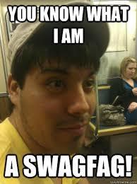 Fag Memes - images swag fag meme