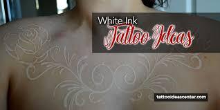 White Ink Tattoos Ideas Ink Tattoo Ideas