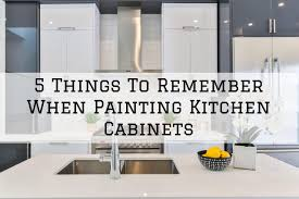 painting kitchen cabinets 5 things to remember when painting kitchen cabinets in