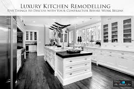 Kitchen Remodelling Luxury Kitchen Remodelling U2013 Five Things To Discuss With Your