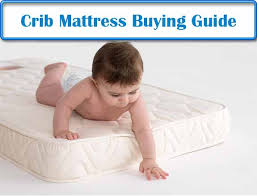 Buying Crib Mattress Crib Mattress Buying Guide How To Choose The Best Crib Mattress