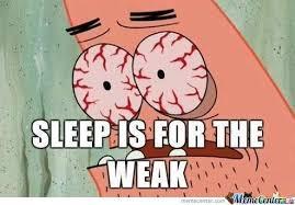 Sleep Is For The Weak Meme - sleep is for the weak by hisch4m meme center
