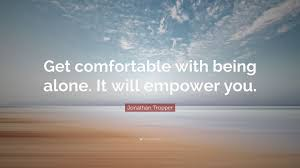 Being Comfortable Alone Jonathan Tropper Quote U201cget Comfortable With Being Alone It Will