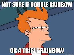 Double Rainbow Meme - not sure if double rainbow or a triple rainbow futurama fry