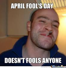 Funny April Fools Memes - april fool s day by choopawooki meme center