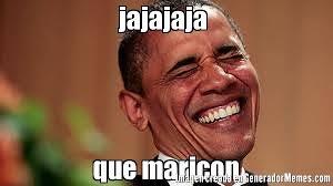 Maricon Meme - jajajaja que maricon meme de obama burla imagenes memes
