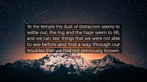 quote distraction boyd k packer quote u201cat the temple the dust of distraction seems