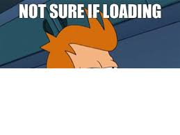 Loading Meme - not sure if loading futurama fry not sure if know your meme