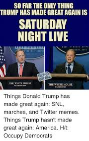 Snl Meme - so far the only thing trump has made great again is saturday night