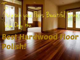 top 5 best hardwood floor products for your home tips