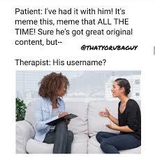 Therapist Meme - therapist meme by tochikamaru memedroid