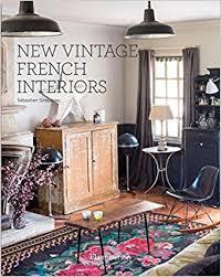 french interior new vintage french interiors sebastien siraudeau 9782080202260