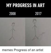 Artist Meme - my progress in art 2008 2017 memes progress of an artist meme on me me