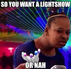 Light Show Meme - edmmeme on twitter light show or nah http t co ioipoh7viq