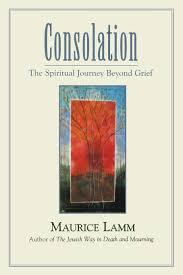 consolation the spiritual journey beyond grief maurice lamm