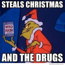 Grinch Meme - the grinch steals christmas and drugs weknowmemes