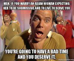 Asian Women Meme - men if you marry an asian woman expecting her to be submissive and