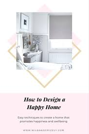 How To Design A House What Makes A Happy Home Wild U0026 Grizzly