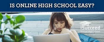 is online high school is online high school easy isucceed
