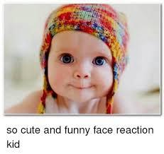 So Cute Meme Face - c so cute and funny face reaction kid cute meme on me me