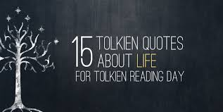 15 tolkien quotes about for tolkien reading day 2014