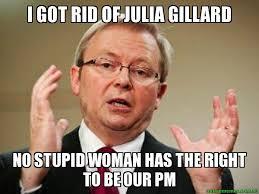 Julia Meme - i got rid of julia gillard no stupid woman has the right to be